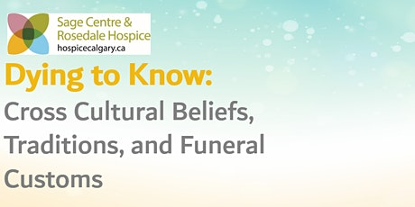 Dying To Know : Cross Cultural Beliefs, Traditions, and Funeral Customs tickets