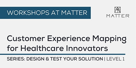 MATTER Workshop: Customer Experience Mapping for Healthcare Innovators tickets