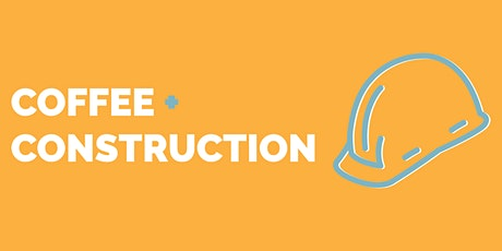 Coffee and Construction - January 21, 2020 tickets