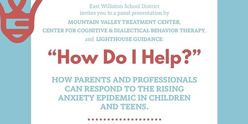 HOW DO I HELP?  Responding to the Rising Anxiety Epidemic in Kids Today