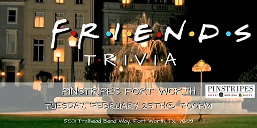 Friends Trivia at Pinstripes Fort Worth