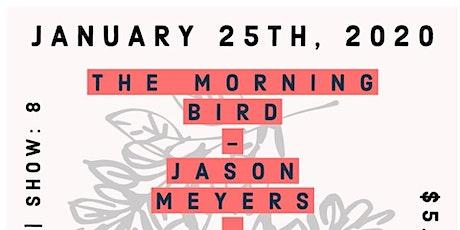 The Morning Bird   Jason Meyers   Easton Union   Danny Shipley tickets