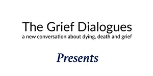 The Grief Dialogues Presents Live Well Die Well Tour Lo...