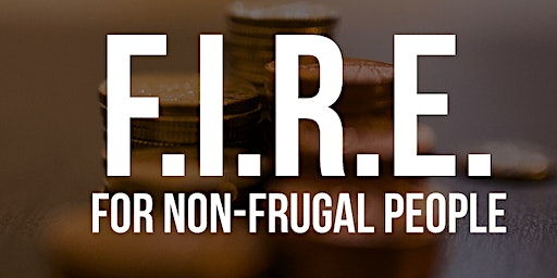 F.I.R.E.- Financial Independence, Retire Early
