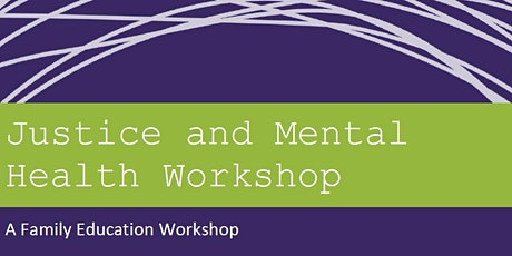 Justice and Mental Health Workshop - A Family Education Workshop tickets