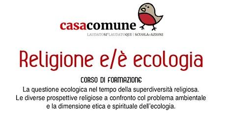 Religione e/è ecologia. Corso di formazione. biglietti