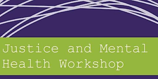 Justice and Mental Health Workshop - A Workshop for Professionals