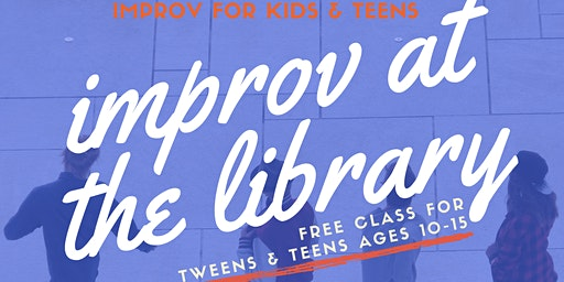 Free Improv Class for Tweens & Teens
