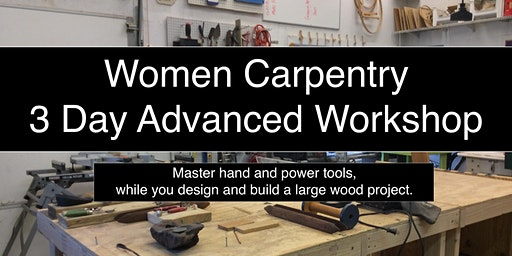 Women's Carpentry (Advanced)    / Three Day Weekend /  Friday, Sat & Sun