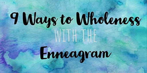 9 Ways to Wholeness with the Enneagram: What's My Number?