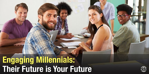 Engaging Millennials: Their Future is Your Future