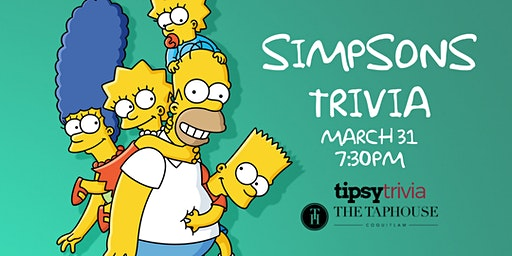 Simpsons Trivia - March 31, 7:30pm - Taphouse Coquitlam