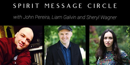 Spirit Message Circle with John Pereira, Liam Galvin and Sheryl Wagner