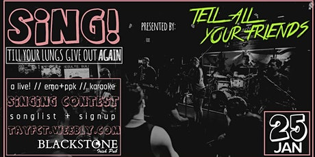 SING! till your lungs give out AGAIN by Tell All Your Friends at Blackstone tickets