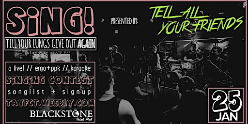 SING! till your lungs give out AGAIN by Tell All Your Friends at Blackstone