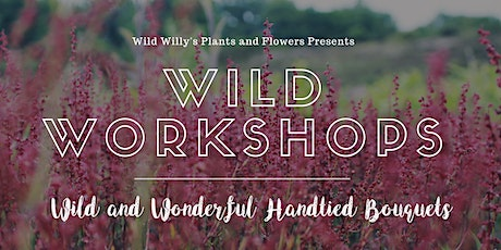 WILD Workshops: Wild and Wonderful Hand-Tied Bouquets (Sunday) tickets
