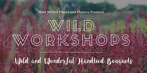 WILD Workshops: Wild and Wonderful Hand-Tied Bouquets (Sunday)