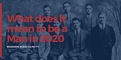 What does it mean to be a man in 2020? Discussion about Modern Masculinity