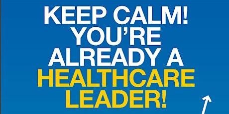 Keep calm! You're already a healthcare LEADER! tickets