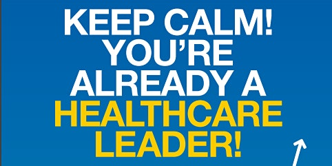 Keep calm! You're already a healthcare LEADER!