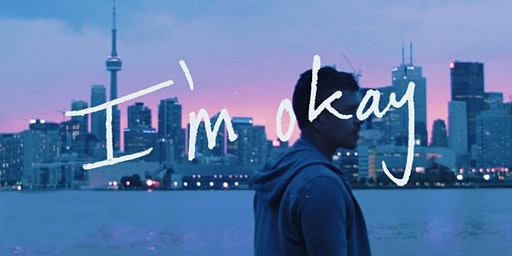 I'm Okay + Panel on Mental Health (FINAL Screening) - indiefilmTO Fest