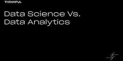 Thinkful Webinar | Data Science vs. Data Analytics
