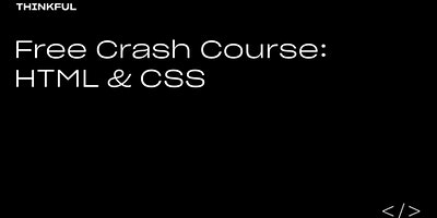 Thinkful Webinar || Free Crash Course: HTML & CSS
