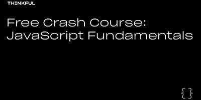 Thinkful Webinar | Free Crash Course: JavaScript Fundamentals