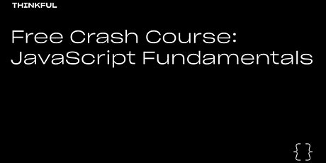 Thinkful Webinar | Free Crash Course: JavaScript Fundamentals tickets