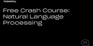 Thinkful Webinar | Free Crash Course: Natural Language...