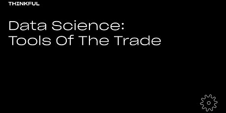 Thinkful Webinar | Data Science: Tools Of The Trade tickets