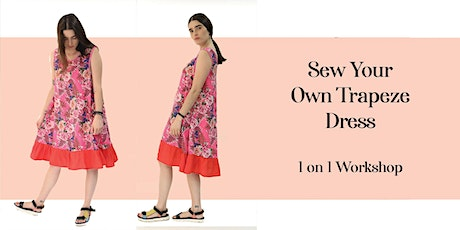 Sew Your Own Trapeze Dress 1 on 1 Workshop tickets