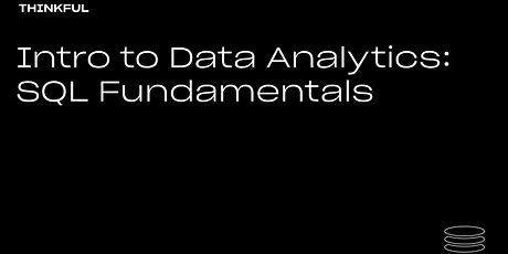 Thinkful Webinar || Intro to Data Analytics: SQL Fundamentals tickets