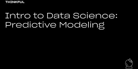 Thinkful Webinar | Intro to Data Science: Predictive Modeling tickets