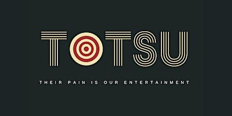 TOTSU! 7PM SHOW tickets
