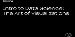 Thinkful Webinar | Intro to Data Science: The Art of...
