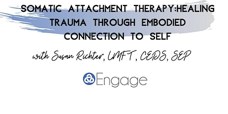 Engage Presents: Somatic Attachment Therapy (2 CEUs) tickets