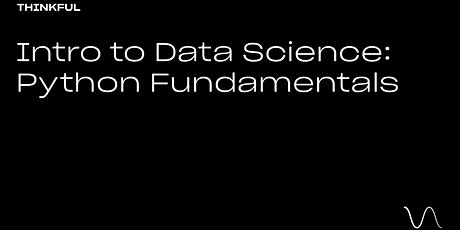 Thinkful Webinar | Intro to Data Science: Python Fundamentals tickets