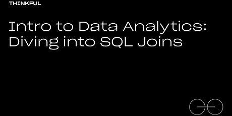 Thinkful Webinar | Data Analytics: Diving Into SQL Joins tickets