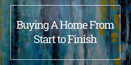 Buying A Home From Start-To-Finish tickets