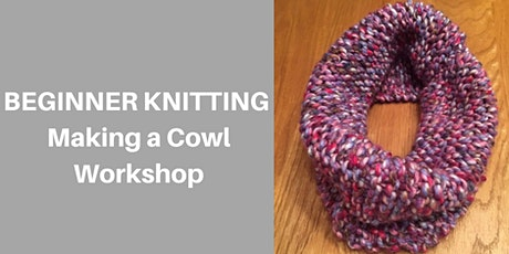 Beginner Knitting - Cosy Cowl (2 part workshop) tickets