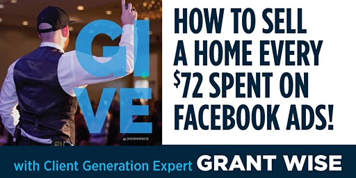 Grant Wise- How to Sell a Home Every $72 Spent on Facebook Ads!