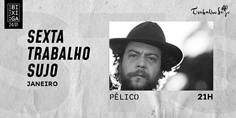 24/1 - TRABALHO SUJO | PELICO NO ESTÚDIO BIXIGA ingressos