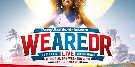 DOMINICAN REPUBLIC  ALL INCLUSIVE GETAWAY WE ARE DR LIVE 2020 Memorial Weekend tickets