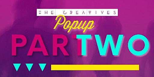The Creatives Pop Up Pt. 2