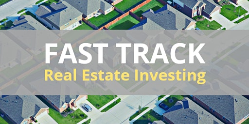Fast Track To Investing In Real Estate