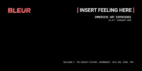BLEUR presents: [INSERT FEELING HERE] immersive art experience tickets