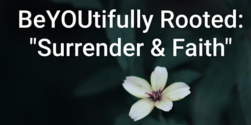 "BeYOUtifully Rooted: ""Surrender & Faith"", Sat 03/07/20"
