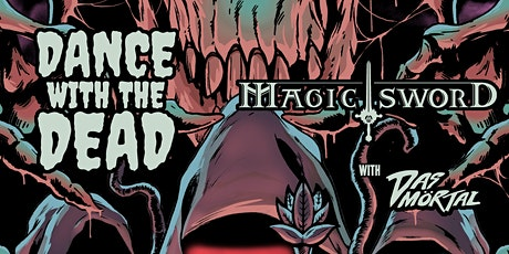 Dance With The Dead / Magic Sword with Das Mortal tickets