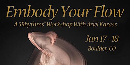 Embody Your Flow - A 5Rhythms Workshop with Ariel Karass